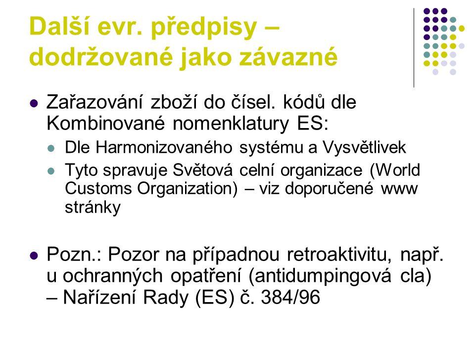 Další evr. předpisy – dodržované jako závazné Zařazování zboží do čísel. kódů dle Kombinované nomenklatury ES: Dle Harmonizovaného systému a Vysvětliv