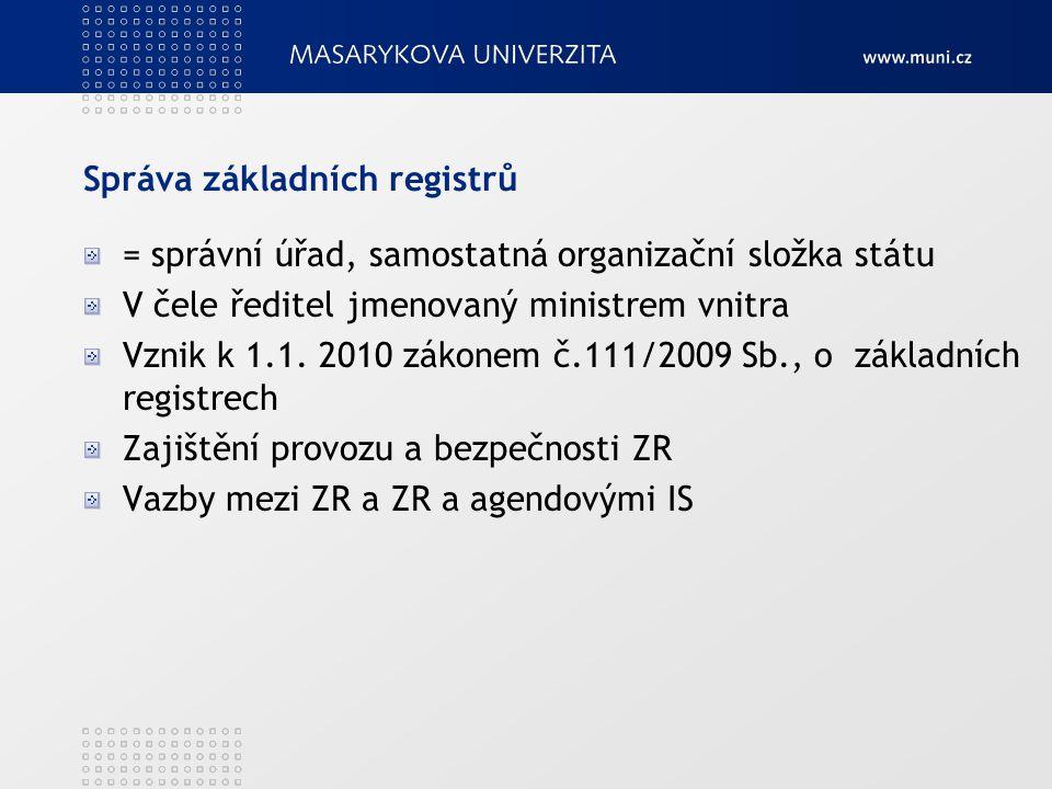 Správa základních registrů = správní úřad, samostatná organizační složka státu V čele ředitel jmenovaný ministrem vnitra Vznik k 1.1. 2010 zákonem č.1
