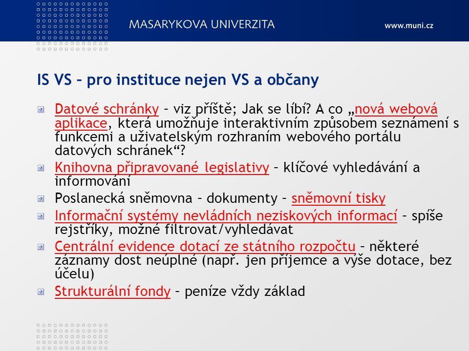 IS VS – pro instituce nejen VS a občany Datové schránkyDatové schránky – viz příště; Jak se líbí.