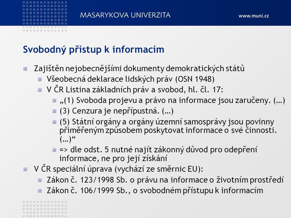 Svobodný přístup k informacím Zajištěn nejobecnějšími dokumenty demokratických států Všeobecná deklarace lidských práv (OSN 1948) V ČR Listina základn