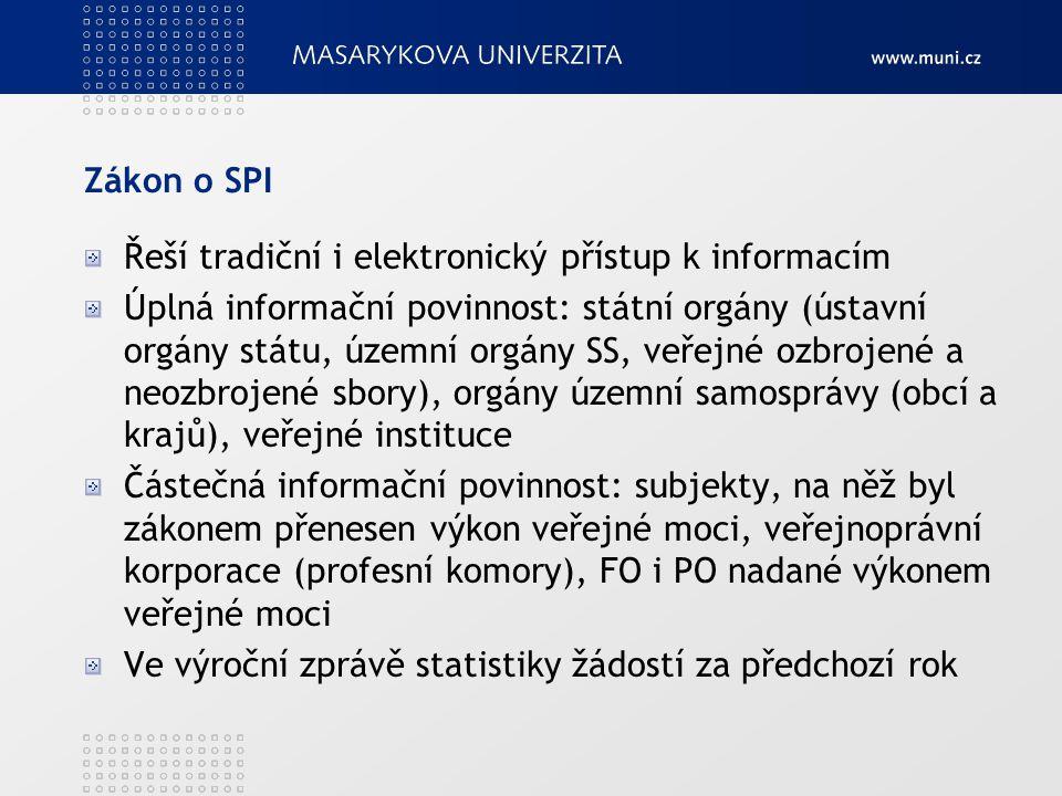 Zákon o SPI Řeší tradiční i elektronický přístup k informacím Úplná informační povinnost: státní orgány (ústavní orgány státu, územní orgány SS, veřej