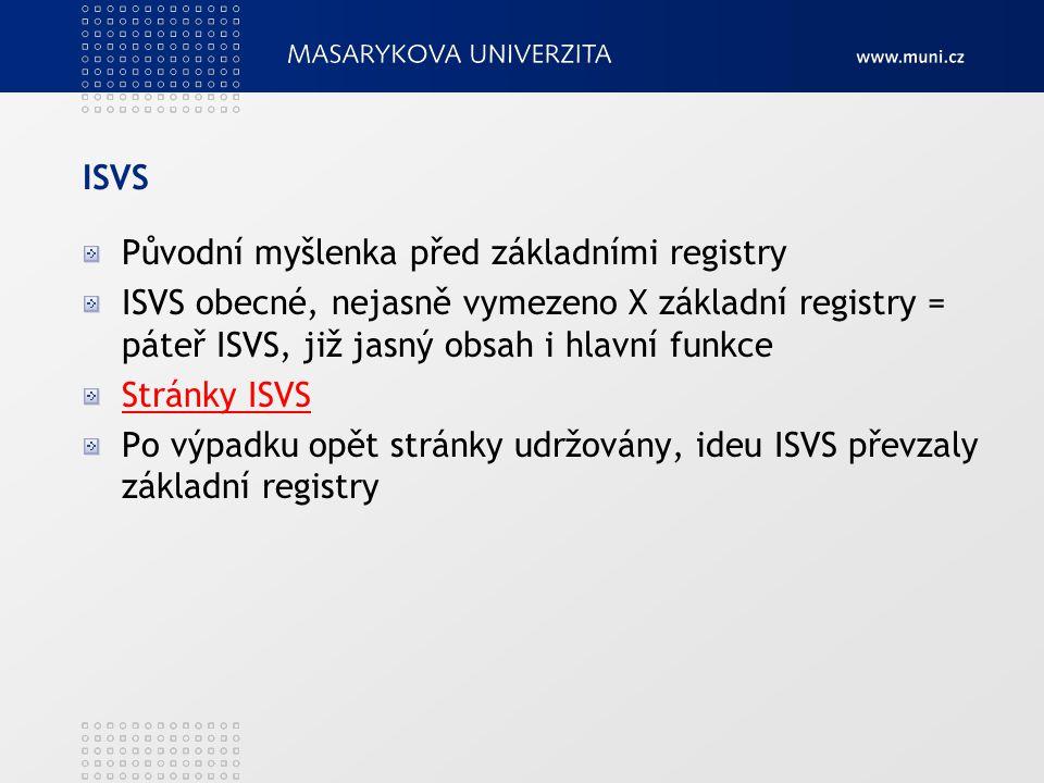 ISVS Původní myšlenka před základními registry ISVS obecné, nejasně vymezeno X základní registry = páteř ISVS, již jasný obsah i hlavní funkce Stránky ISVS Po výpadku opět stránky udržovány, ideu ISVS převzaly základní registry