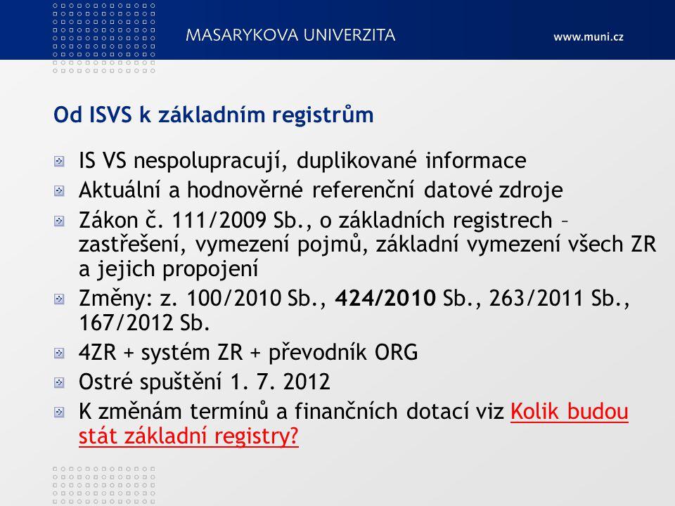 Od ISVS k základním registrům IS VS nespolupracují, duplikované informace Aktuální a hodnověrné referenční datové zdroje Zákon č. 111/2009 Sb., o zákl