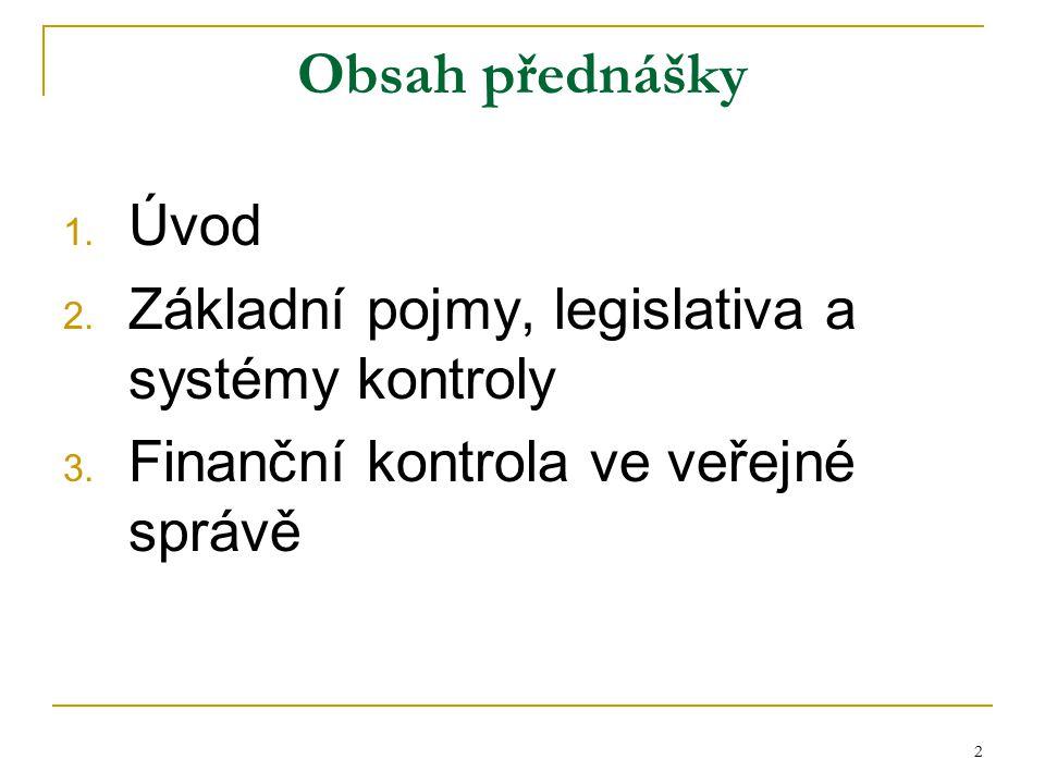 2 Obsah přednášky 1. Úvod 2. Základní pojmy, legislativa a systémy kontroly 3. Finanční kontrola ve veřejné správě