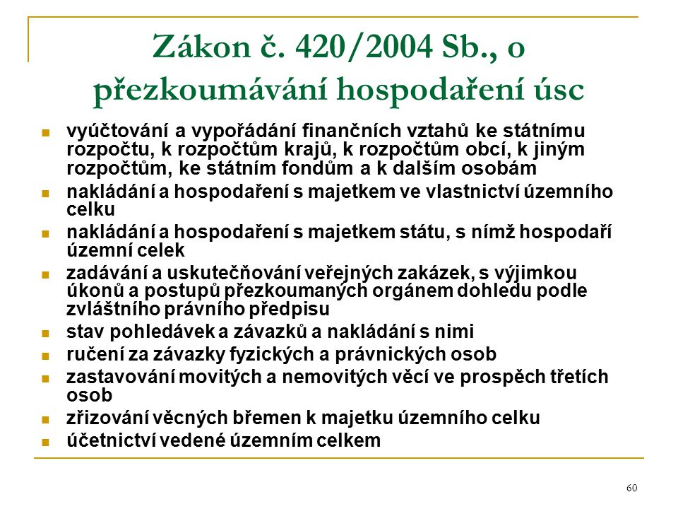 60 Zákon č. 420/2004 Sb., o přezkoumávání hospodaření úsc vyúčtování a vypořádání finančních vztahů ke státnímu rozpočtu, k rozpočtům krajů, k rozpočt