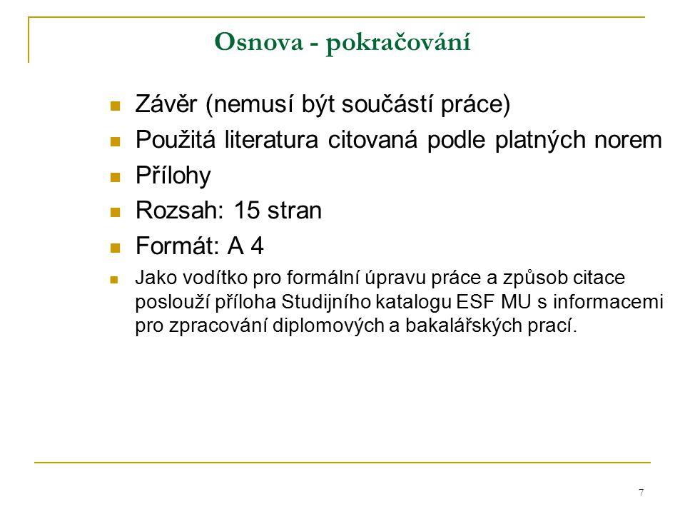 7 Osnova - pokračování Závěr (nemusí být součástí práce) Použitá literatura citovaná podle platných norem Přílohy Rozsah: 15 stran Formát: A 4 Jako vo
