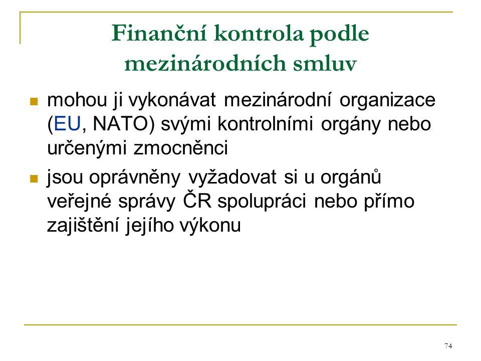 74 Finanční kontrola podle mezinárodních smluv mohou ji vykonávat mezinárodní organizace (EU, NATO) svými kontrolními orgány nebo určenými zmocněnci j