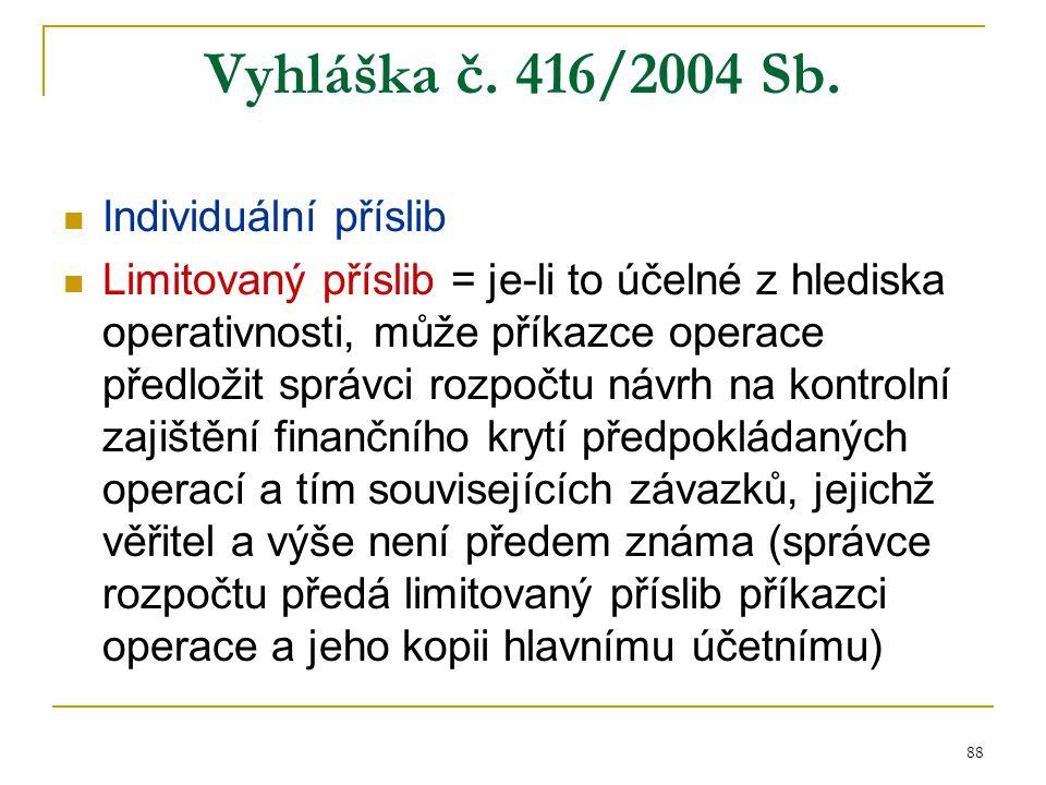 88 Vyhláška č. 416/2004 Sb. Individuální příslib Limitovaný příslib = je-li to účelné z hlediska operativnosti, může příkazce operace předložit správc
