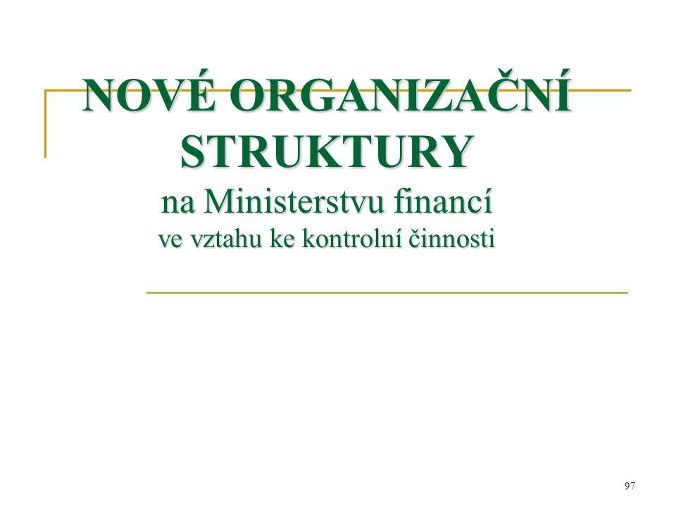 97 NOVÉ ORGANIZAČNÍ STRUKTURY na Ministerstvu financí ve vztahu ke kontrolní činnosti
