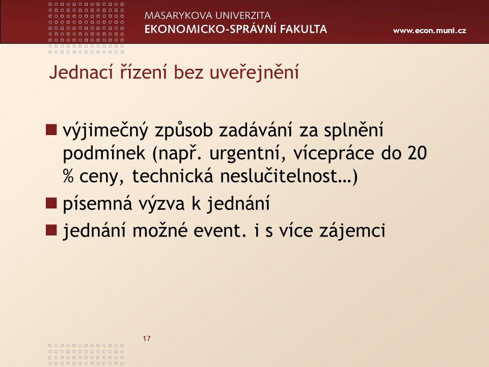 www.econ.muni.cz 17 výjimečný způsob zadávání za splnění podmínek (např. urgentní, vícepráce do 20 % ceny, technická neslučitelnost…) písemná výzva k