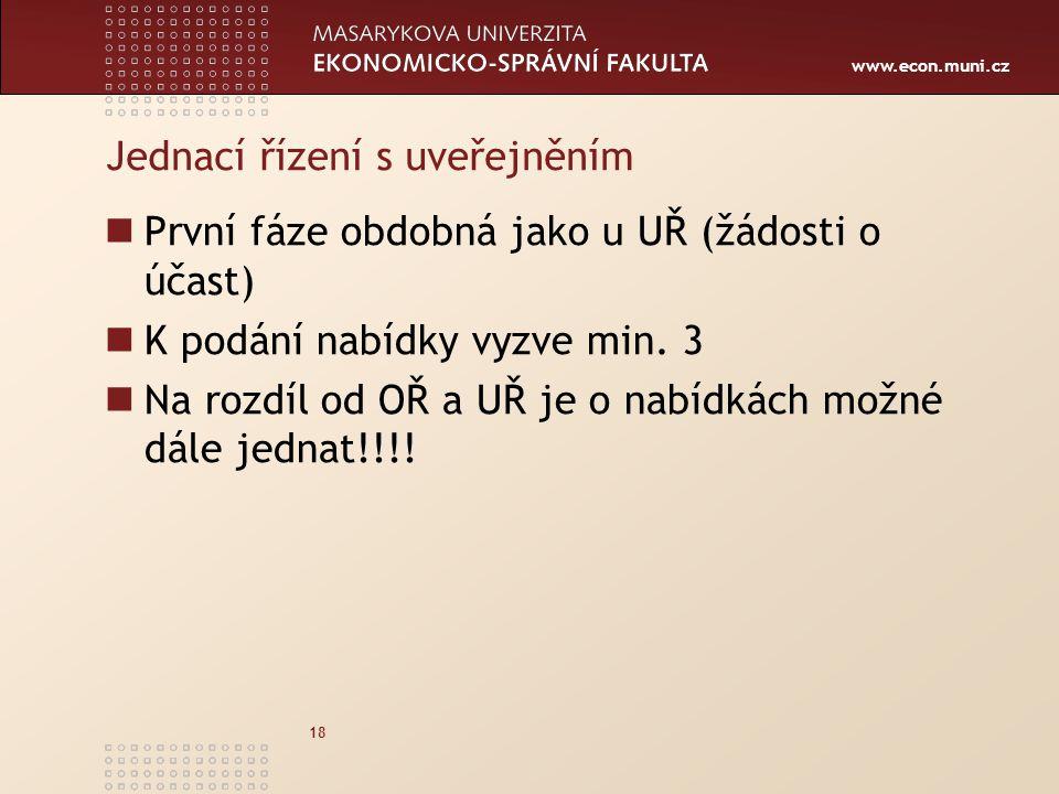 www.econ.muni.cz 18 Jednací řízení s uveřejněním První fáze obdobná jako u UŘ (žádosti o účast) K podání nabídky vyzve min. 3 Na rozdíl od OŘ a UŘ je