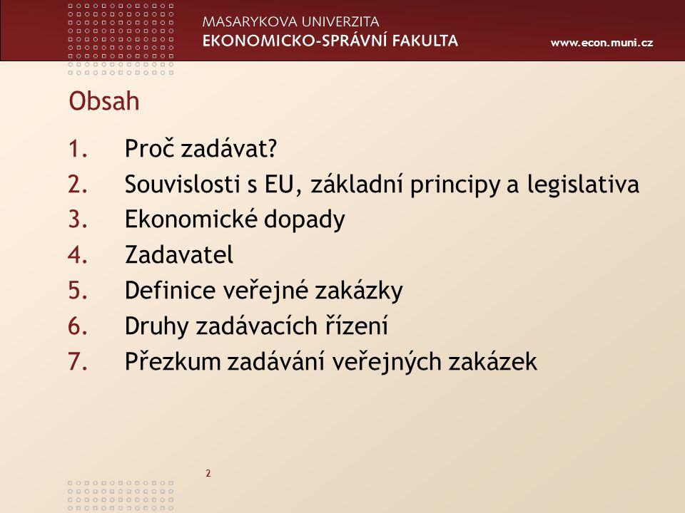 www.econ.muni.cz 2 Obsah 1.Proč zadávat? 2.Souvislosti s EU, základní principy a legislativa 3.Ekonomické dopady 4.Zadavatel 5.Definice veřejné zakázk