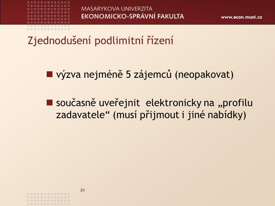 """www.econ.muni.cz 20 Zjednodušení podlimitní řízení výzva nejméně 5 zájemců (neopakovat) současně uveřejnit elektronicky na """"profilu zadavatele (musí přijmout i jiné nabídky)"""