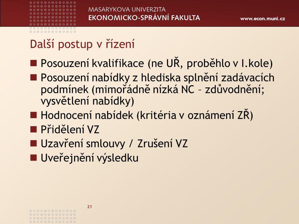 www.econ.muni.cz 21 Další postup v řízení Posouzení kvalifikace (ne UŘ, proběhlo v I.kole) Posouzení nabídky z hlediska splnění zadávacích podmínek (m