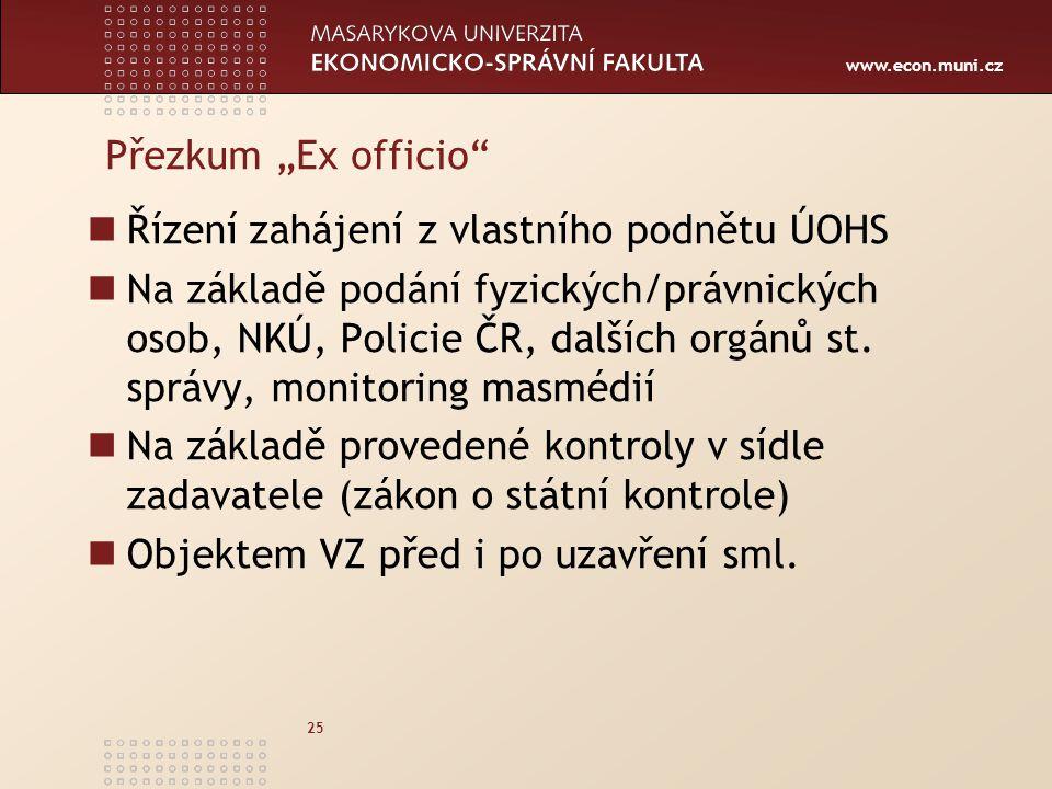 """www.econ.muni.cz 25 Přezkum """"Ex officio"""" Řízení zahájení z vlastního podnětu ÚOHS Na základě podání fyzických/právnických osob, NKÚ, Policie ČR, další"""