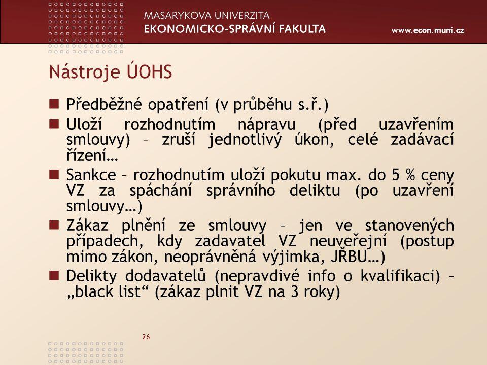 www.econ.muni.cz 26 Nástroje ÚOHS Předběžné opatření (v průběhu s.ř.) Uloží rozhodnutím nápravu (před uzavřením smlouvy) – zruší jednotlivý úkon, celé