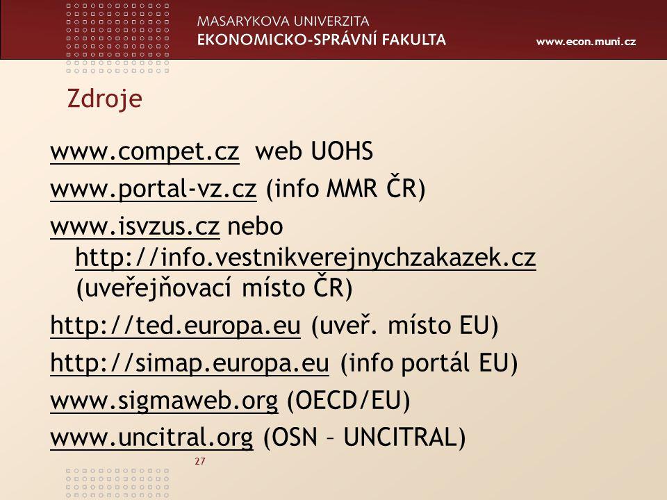www.econ.muni.cz 27 Zdroje www.compet.czwww.compet.cz web UOHS www.portal-vz.czwww.portal-vz.cz (info MMR ČR) www.isvzus.czwww.isvzus.cz nebo http://info.vestnikverejnychzakazek.cz (uveřejňovací místo ČR) http://info.vestnikverejnychzakazek.cz http://ted.europa.euhttp://ted.europa.eu (uveř.