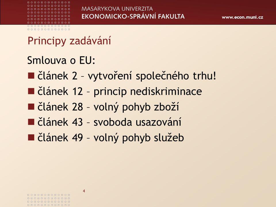www.econ.muni.cz 4 Principy zadávání Smlouva o EU: článek 2 – vytvoření společného trhu! článek 12 – princip nediskriminace článek 28 – volný pohyb zb