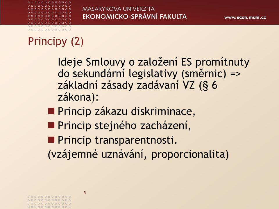 www.econ.muni.cz 5 Principy (2) Ideje Smlouvy o založení ES promítnuty do sekundární legislativy (směrnic) => základní zásady zadávaní VZ (§ 6 zákona): Princip zákazu diskriminace, Princip stejného zacházení, Princip transparentnosti.