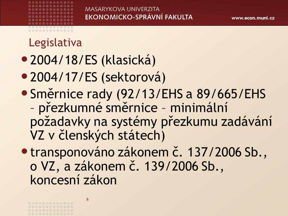 www.econ.muni.cz 6 Legislativa 2004/18/ES (klasická) 2004/17/ES (sektorová) Směrnice rady (92/13/EHS a 89/665/EHS – přezkumné směrnice – minimální požadavky na systémy přezkumu zadávání VZ v členských státech) transponováno zákonem č.