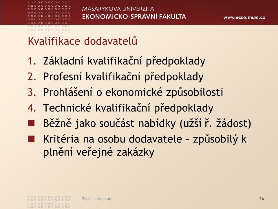 www.econ.muni.cz Kvalifikace dodavatelů 1.Základní kvalifikační předpoklady 2.Profesní kvalifikační předpoklady 3.Prohlášení o ekonomické způsobilosti 4.Technické kvalifikační předpoklady Běžně jako součást nabídky (užší ř.