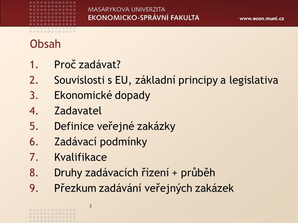 www.econ.muni.cz 13 Veřejná zakázka (2) VZ je od 1.- Kč Dělení podle předpokládané hodnoty: nadlimitní / podlimitní / VZ malého rozsahu Dělení podle předmětu: dodávky / služby / stavební práce
