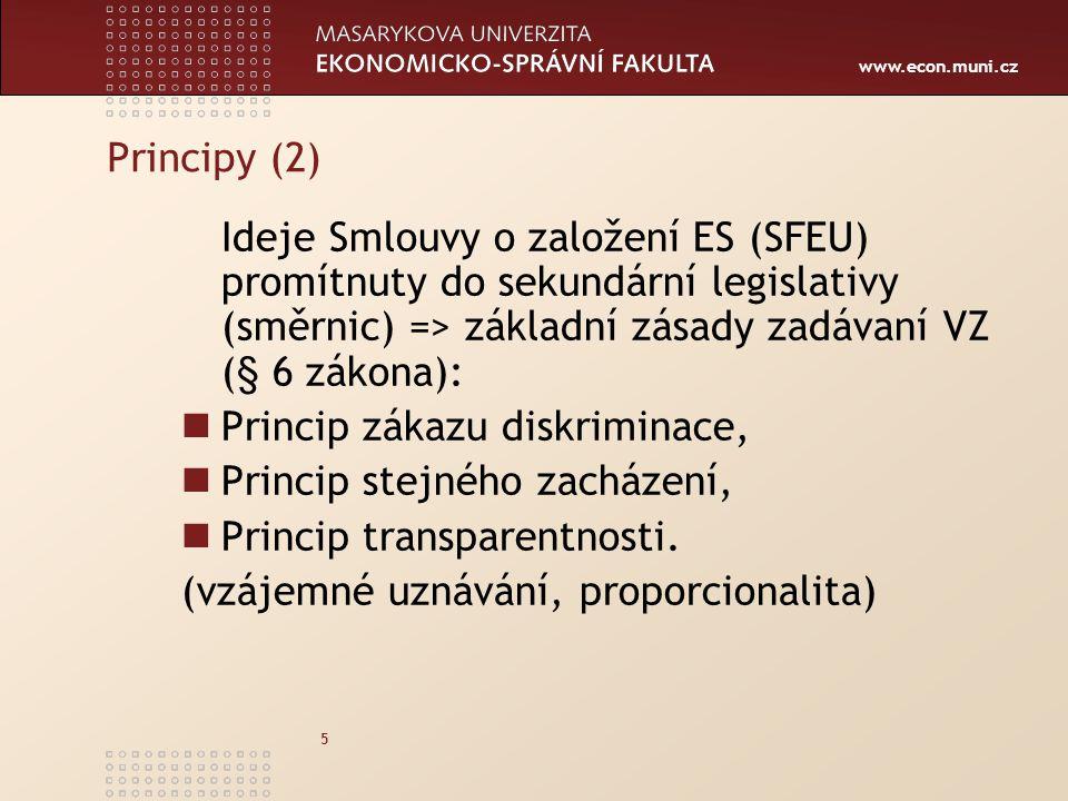 www.econ.muni.cz 5 Principy (2) Ideje Smlouvy o založení ES (SFEU) promítnuty do sekundární legislativy (směrnic) => základní zásady zadávaní VZ (§ 6 zákona): Princip zákazu diskriminace, Princip stejného zacházení, Princip transparentnosti.
