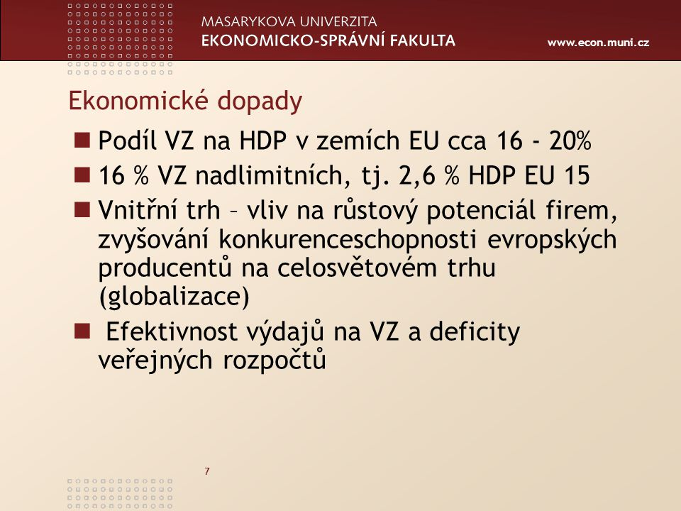 www.econ.muni.cz 8 Zadavatel Veřejný Dotovaný Sektorový + sdružení zadavatelů centrální zadavatel (zadává za několik veřejných zadavatelů)