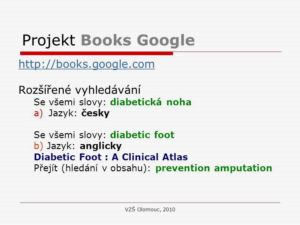 Projekt Books Google http://books.google.com Rozšířené vyhledávání Se všemi slovy: diabetická noha a)Jazyk: česky Se všemi slovy: diabetic foot b) Jazyk: anglicky Diabetic Foot : A Clinical Atlas Přejít (hledání v obsahu): prevention amputation VZŠ Olomouc, 2010