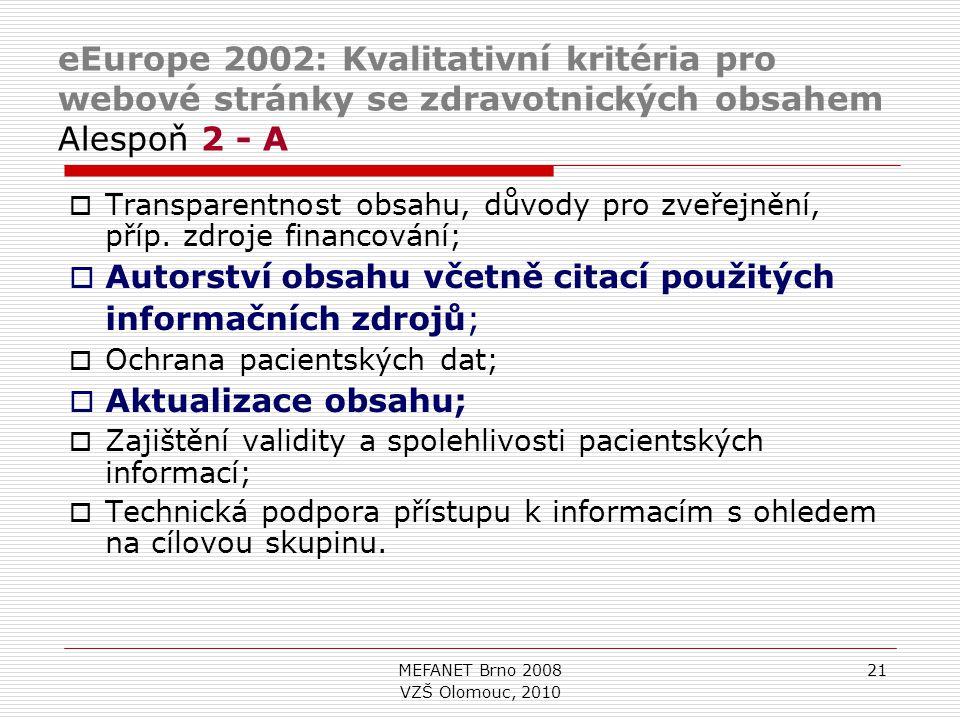 MEFANET Brno 200821 eEurope 2002: Kvalitativní kritéria pro webové stránky se zdravotnických obsahem Alespoň 2 - A  Transparentnost obsahu, důvody pro zveřejnění, příp.