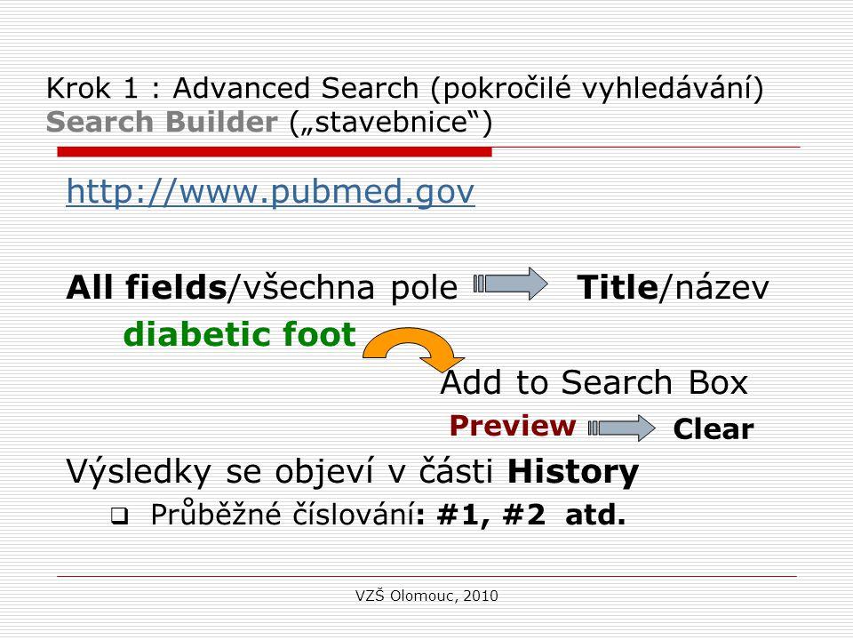 """Krok 1 : Advanced Search (pokročilé vyhledávání) Search Builder (""""stavebnice ) http://www.pubmed.gov All fields/všechna pole Title/název diabetic foot Add to Search Box Preview Výsledky se objeví v části History  Průběžné číslování: #1, #2 atd."""