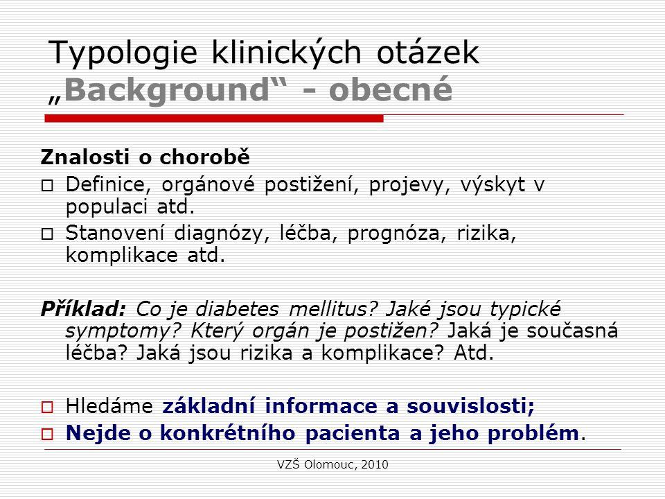"""Typologie klinických otázek """"Background - obecné Znalosti o chorobě  Definice, orgánové postižení, projevy, výskyt v populaci atd."""