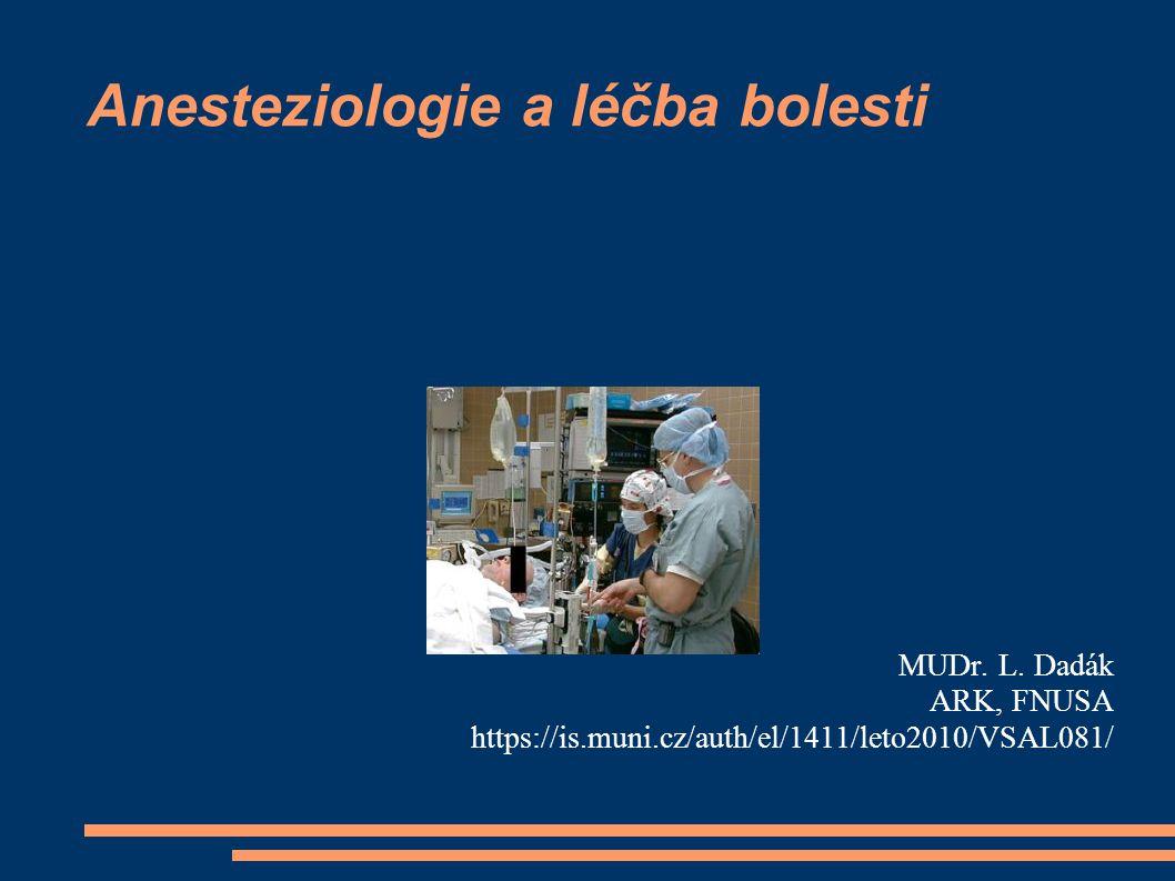Anesteziologie a léčba bolesti MUDr. L. Dadák ARK, FNUSA https://is.muni.cz/auth/el/1411/leto2010/VSAL081/