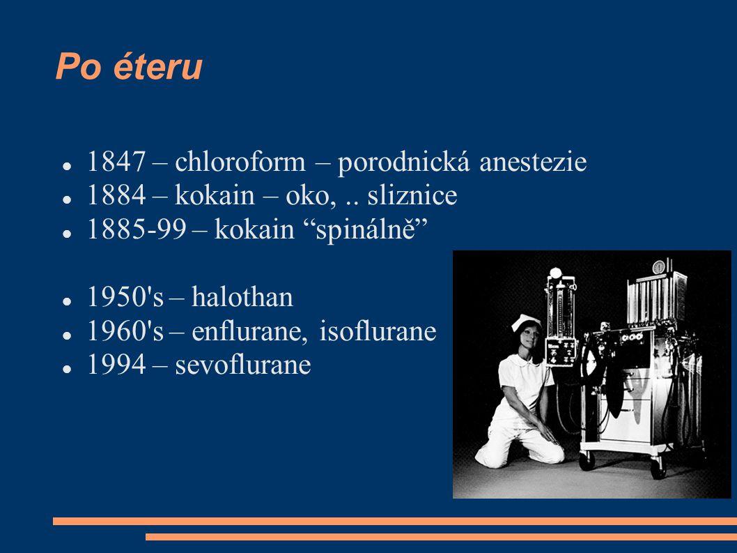 "Po éteru 1847 – chloroform – porodnická anestezie 1884 – kokain – oko,.. sliznice 1885-99 – kokain ""spinálně"" 1950's – halothan 1960's – enflurane, is"