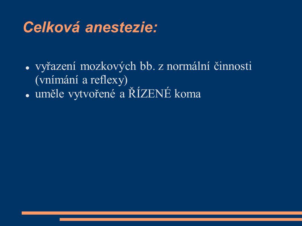 Celková anestezie: vyřazení mozkových bb. z normální činnosti (vnímání a reflexy) uměle vytvořené a ŘÍZENÉ koma