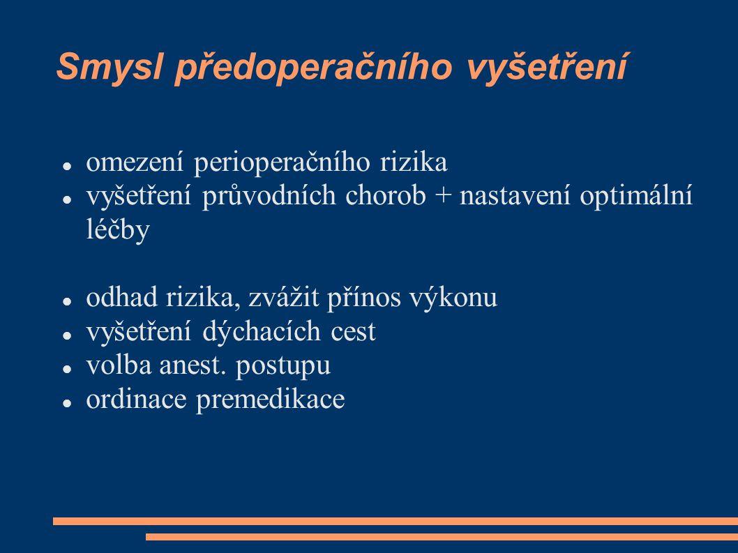 Smysl předoperačního vyšetření omezení perioperačního rizika vyšetření průvodních chorob + nastavení optimální léčby odhad rizika, zvážit přínos výkon