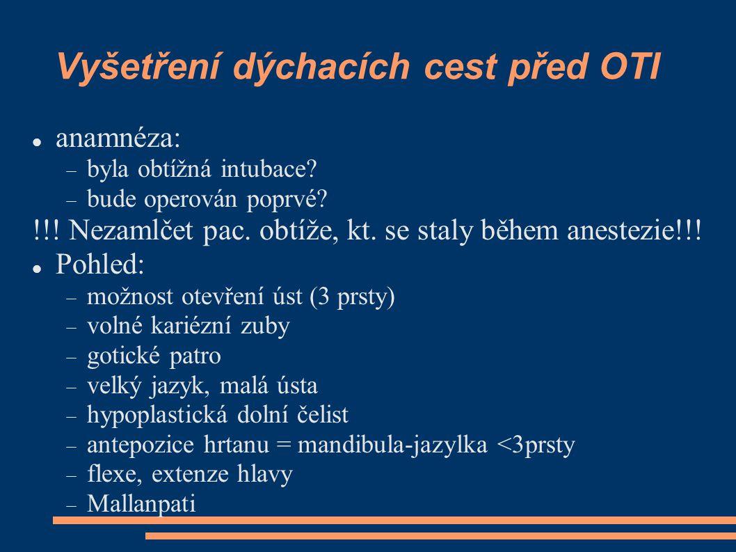 Vyšetření dýchacích cest před OTI anamnéza:  byla obtížná intubace?  bude operován poprvé? !!! Nezamlčet pac. obtíže, kt. se staly během anestezie!!