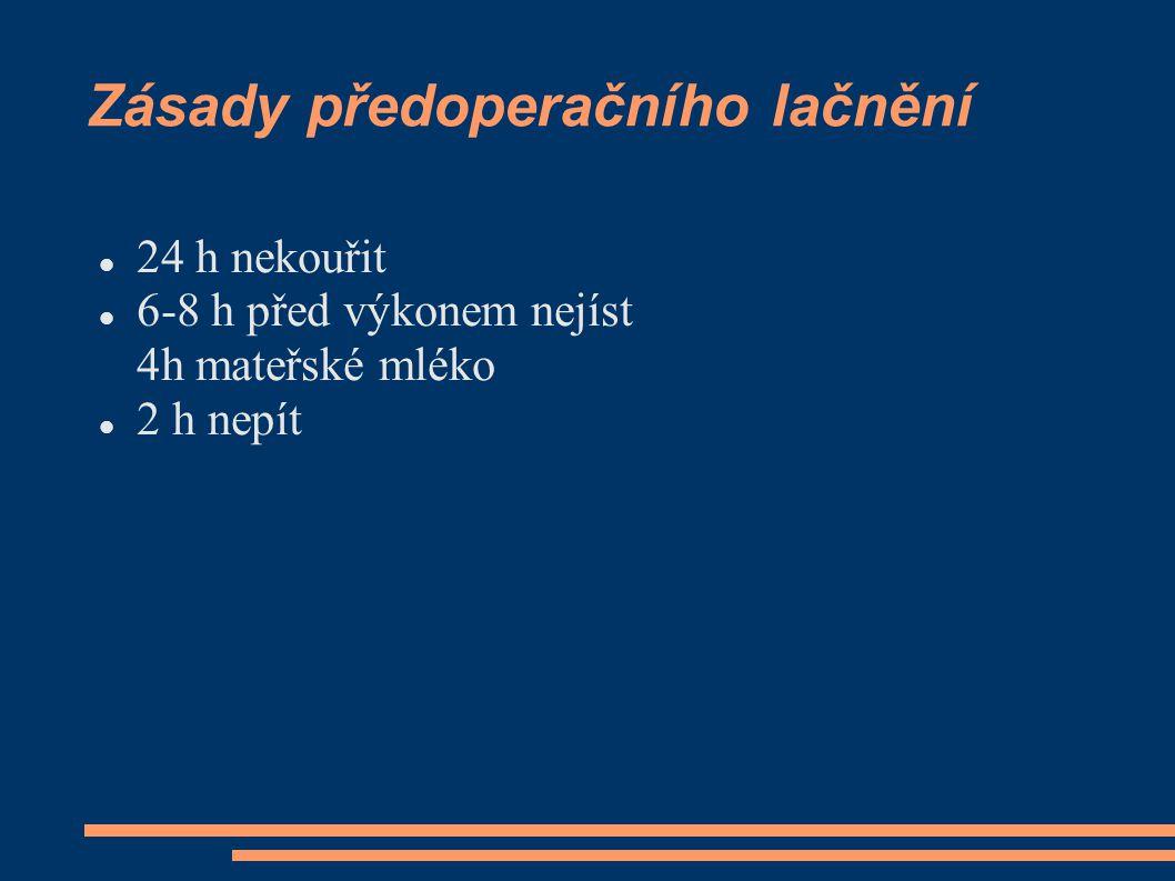 Zásady předoperačního lačnění 24 h nekouřit 6-8 h před výkonem nejíst 4h mateřské mléko 2 h nepít