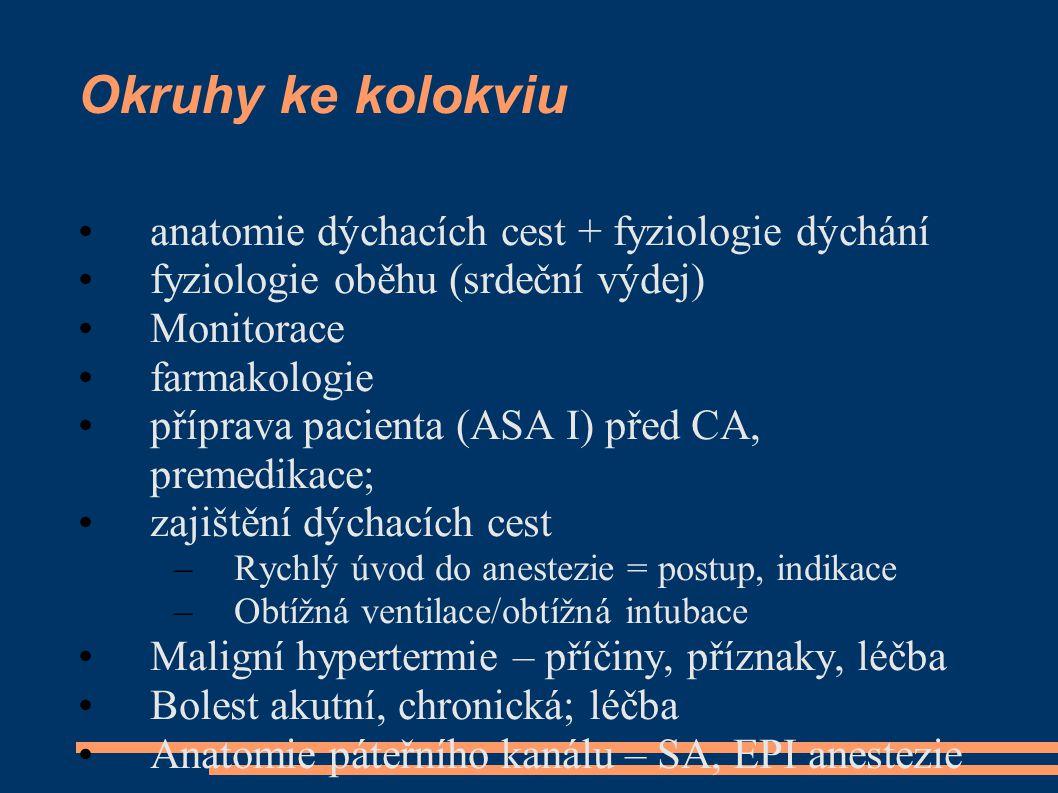 Okruhy ke kolokviu anatomie dýchacích cest + fyziologie dýchání fyziologie oběhu (srdeční výdej) Monitorace farmakologie příprava pacienta (ASA I) pře
