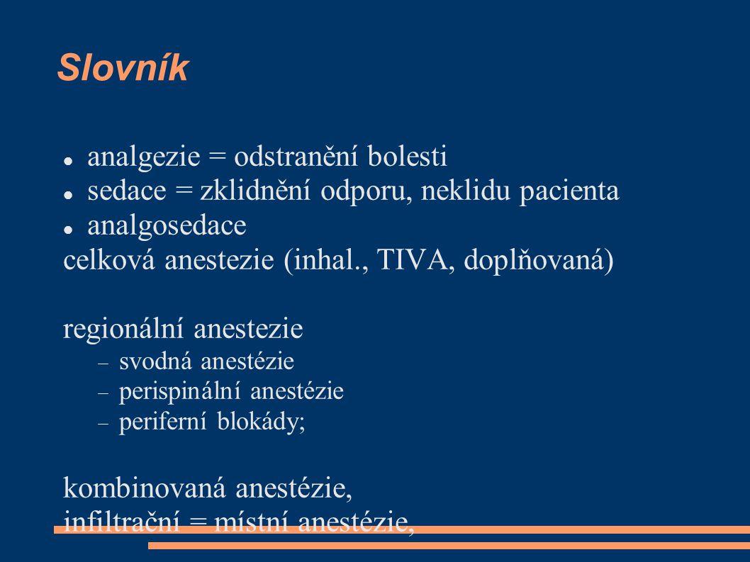 Slovník analgezie = odstranění bolesti sedace = zklidnění odporu, neklidu pacienta analgosedace celková anestezie (inhal., TIVA, doplňovaná) regionáln