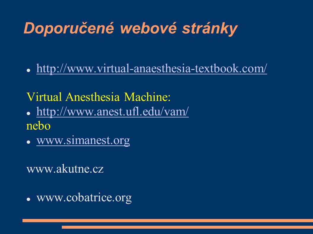 Doporučené webové stránky http://www.virtual-anaesthesia-textbook.com/ Virtual Anesthesia Machine: http://www.anest.ufl.edu/vam/ nebo www.simanest.org