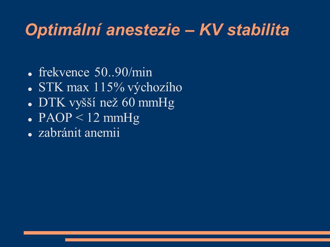 Optimální anestezie – KV stabilita frekvence 50..90/min STK max 115% výchozího DTK vyšší než 60 mmHg PAOP < 12 mmHg zabránit anemii