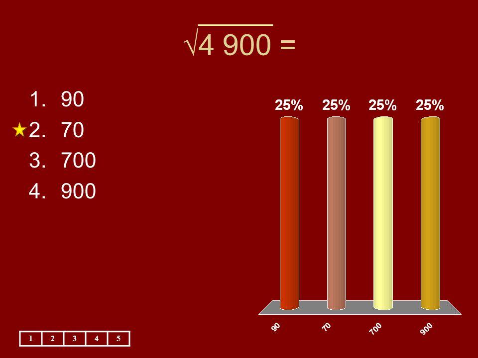 √4 900 = 12345 1.90 2.70 3.700 4.900