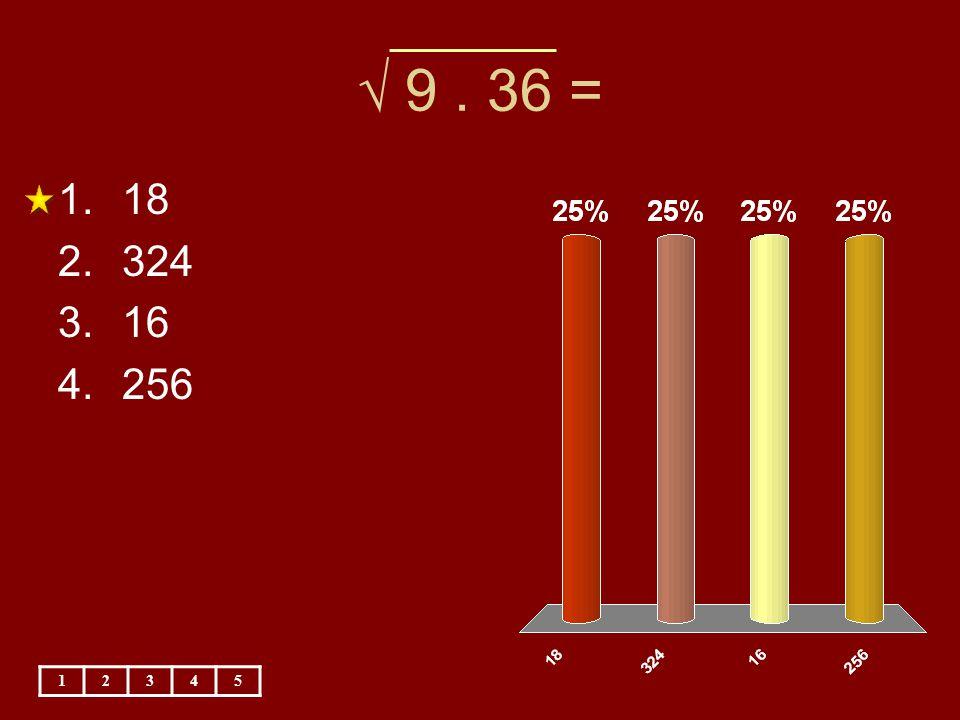 √ 9. 36 = 12345 1.18 2.324 3.16 4.256