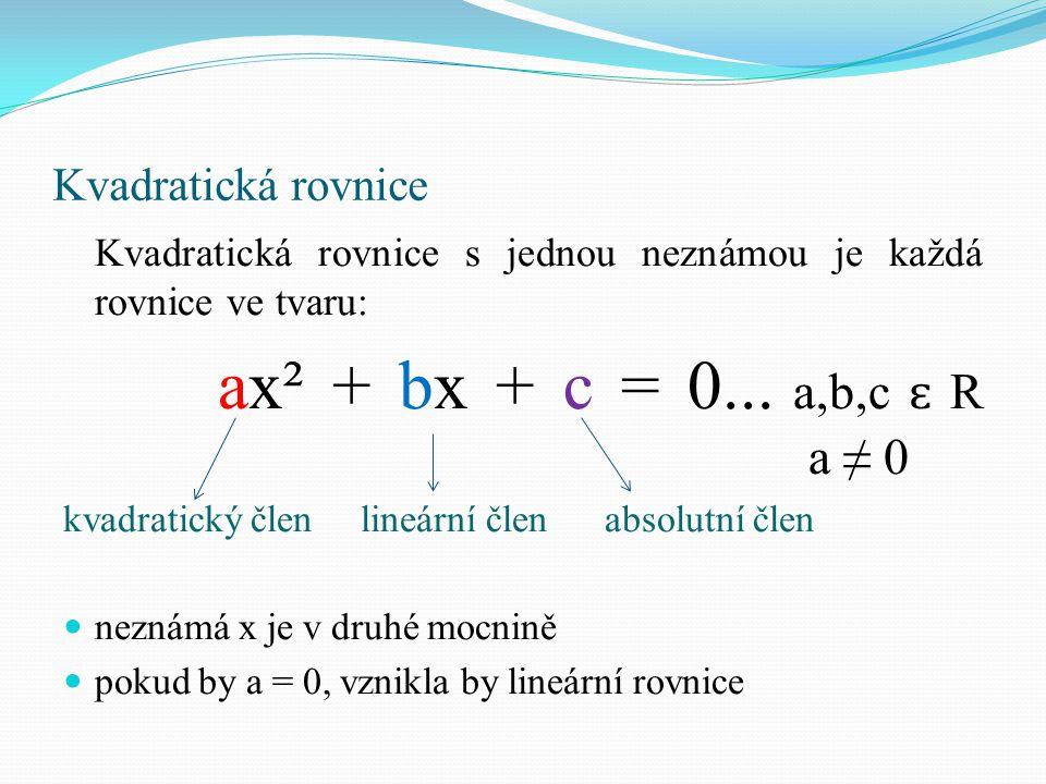 Kvadratická rovnice Kvadratická rovnice s jednou neznámou je každá rovnice ve tvaru: ax² + bx + c = 0...