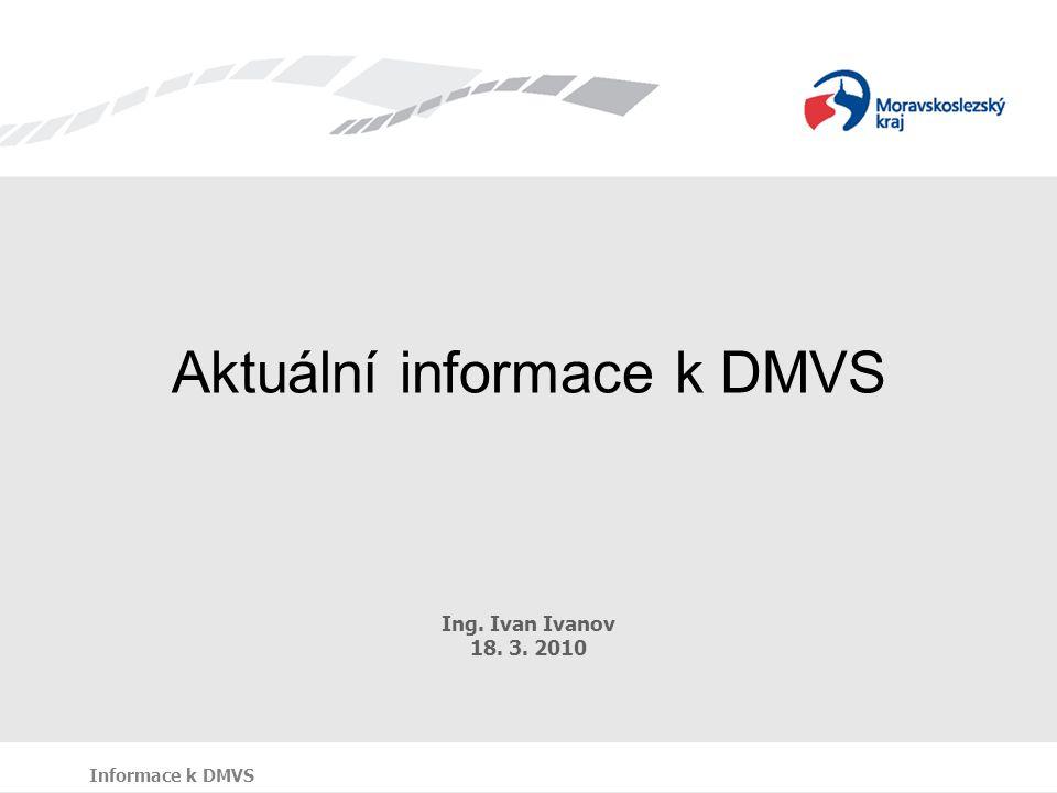 Aktuální informace k DMVS Ing. Ivan Ivanov 18. 3. 2010 Informace k DMVS