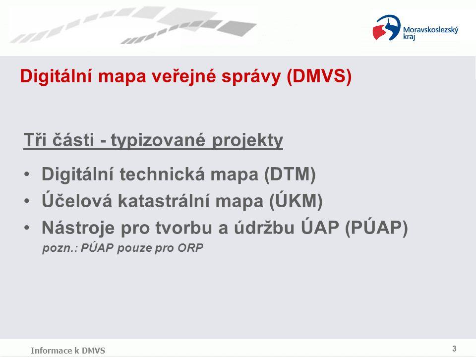 Digitální mapa veřejné správy (DMVS) Tři části - typizované projekty Digitální technická mapa (DTM) Účelová katastrální mapa (ÚKM) Nástroje pro tvorbu a údržbu ÚAP (PÚAP) pozn.: PÚAP pouze pro ORP 3 Informace k DMVS