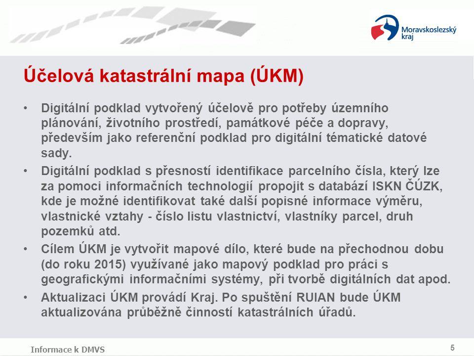 Účelová katastrální mapa (ÚKM) 5 Informace k DMVS Digitální podklad vytvořený účelově pro potřeby územního plánování, životního prostředí, památkové péče a dopravy, především jako referenční podklad pro digitální tématické datové sady.