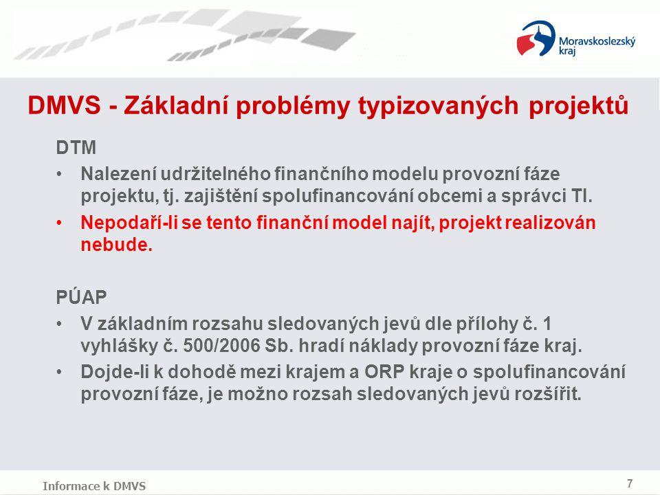 DMVS - Základní problémy typizovaných projektů 7 Informace k DMVS DTM Nalezení udržitelného finančního modelu provozní fáze projektu, tj.