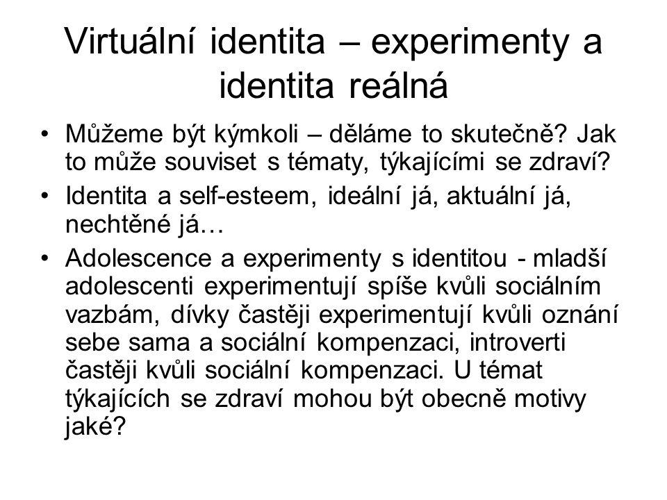 Virtuální identita – experimenty a identita reálná Můžeme být kýmkoli – děláme to skutečně? Jak to může souviset s tématy, týkajícími se zdraví? Ident